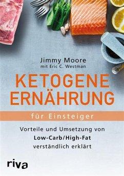 Ketogene Ernährung für Einsteiger (eBook, PDF) - Moore, Jimmy; Westman, Eric