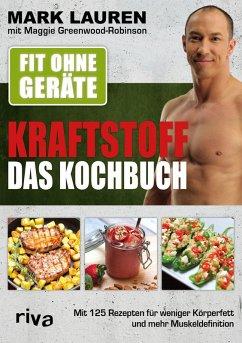 Fit ohne Geräte - Kraftstoff - Das Kochbuch (eBook, PDF) - Lauren, Mark; Greenwood-Robinson, Maggie
