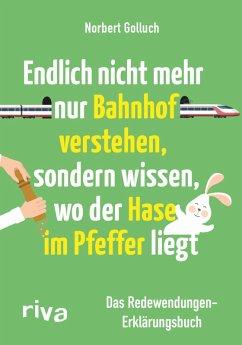 Endlich nicht mehr nur Bahnhof verstehen, sondern wissen, wo der Hase im Pfeffer liegt (eBook, ePUB) - Golluch, Norbert; Buckard, Jan