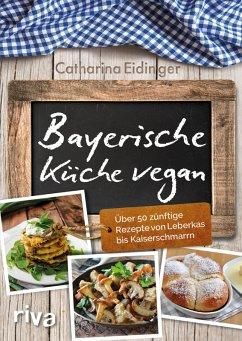 Bayerische Küche vegan (eBook, PDF) - Eidinger, Catharina
