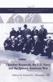 Theodore Roosevelt, the U.S. Navy and the Spanish-American War