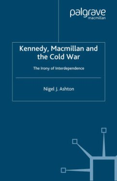 Kennedy, MacMillan and the Cold War: The Irony of Interdependence - Ashton, N.