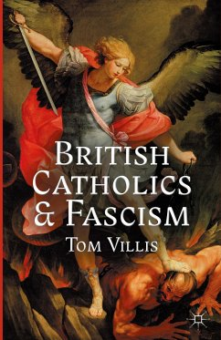 British Catholics and Fascism: Religious Identity and Political Extremism Between the Wars - Villis, T.