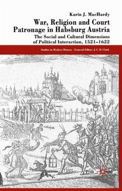 War, Religion and Court Patronage in Habsburg Austria - MacHardy, K.