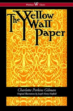 The Yellow Wallpaper (Wisehouse Classics - First 1892 Edition, with the Original Illustrations by Joseph Henry Hatfield) (eBook, ePUB) - Gilman, Charlotte Perkins