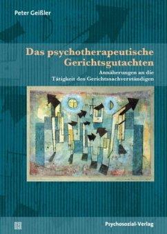 Das psychotherapeutische Gerichtsgutachten - Geißler, Peter