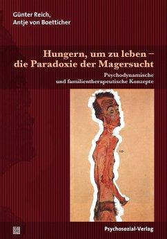 Hungern, um zu leben - die Paradoxie der Magersucht - Reich, Günter; Boetticher, Antje von