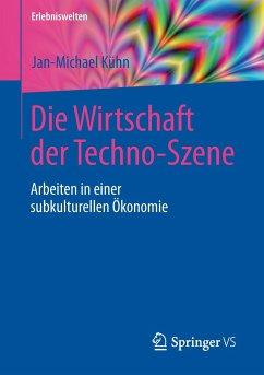 Die Wirtschaft der Techno-Szene - Kühn, Jan-Michael
