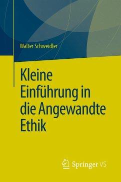 Kleine Einführung in die Angewandte Ethik - Schweidler, Walter