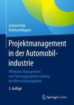 Projektmanagement in der Automobilindustrie - Hab, Gerhard; Wagner, Reinhard