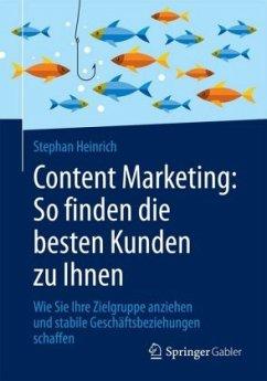 Content Marketing: So finden die besten Kunden zu Ihnen - Heinrich, Stephan