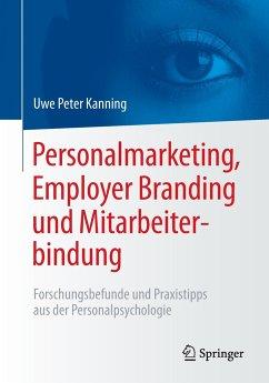 Personalmarketing, Employer Branding und Mitarbeiterbindung - Kanning, Uwe Peter