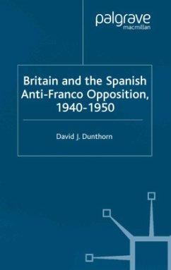 Britain and the Spanish Anti-Franco Opposition - Dunthorn, D.
