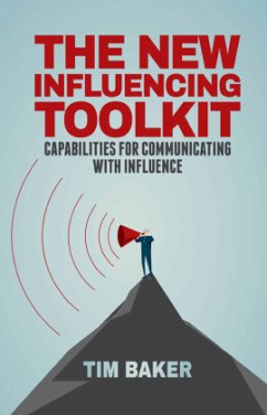 The New Influencing Toolkit: Capabilities for Communicating with Influence - Baker, T.