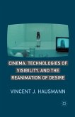 Cinema, Technologies of Visibility, and the Reanimation of Desire