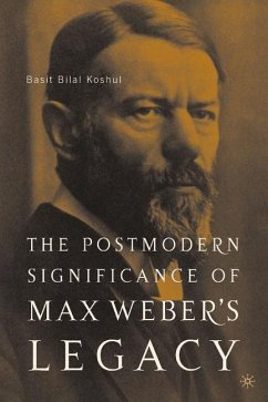 The Postmodern Significance of Max Weber's Legacy: Disenchanting Disenchantment - Koshul, B.