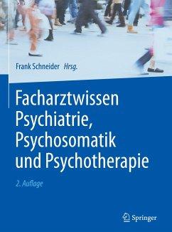 Facharztwissen Psychiatrie, Psychosomatik und Psychotherapie - Schneider, Frank