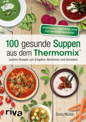100 gesunde suppen aus dem thermomix von doris muliar buch. Black Bedroom Furniture Sets. Home Design Ideas