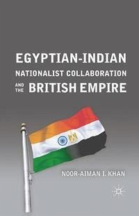 Egyptian-Indian Nationalist Collaboration and the British Empire - Khan, N.