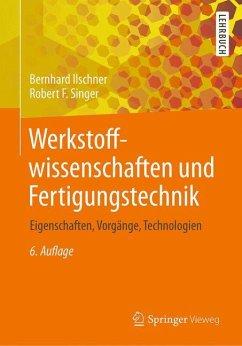 Werkstoffwissenschaften und Fertigungstechnik - Ilschner, Bernhard; Singer, Robert F.