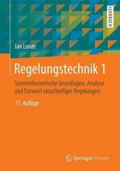 Systemtheoretische Grundlagen, Analyse und Entwurf einschleifiger Regelungen / Regelungstechnik Bd.1 - Lunze, Jan
