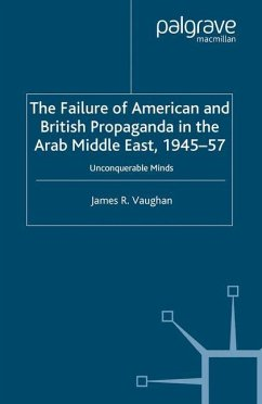 The Failure of American and British Propaganda in the Arab Middle East, 1945-1957 - Vaughan, J.