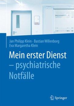 Mein erster Dienst - psychiatrische Notfälle - Klein, Jan Ph.;Willenborg, Bastian;Klein, Eva Margaretha