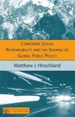 Corporate Social Responsibility and the Shaping of Global Public Policy