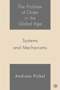 The Problem of Order in the Global Age: Systems and Mechanisms - Pickel, A.