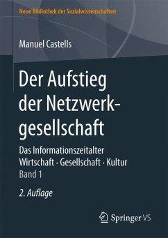 Der Aufstieg der Netzwerkgesellschaft - Castells, Manuel Castells, Manuel