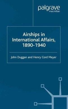 Airships in International Affairs 1890 - 1940 - Duggan, J.; Meyer, H.