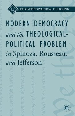 Modern Democracy and the Theological-Political Problem in Spinoza, Rousseau, and Jefferson - Ward, L.; King, Bruce