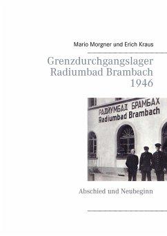Grenzdurchgangslager Radiumbad Brambach 1946 - Morgner, Mario; Kraus, Erich