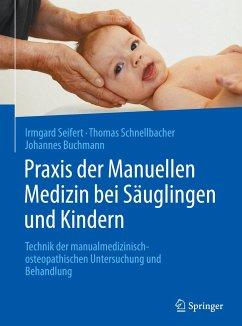 Praxis der Manuellen Medizin bei Säuglingen und Kindern - Seifert, Irmgard;Schnellbacher, Thomas;Buchmann, Johannes