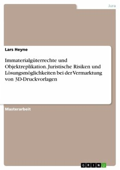 Immaterialgüterrechte und Objektreplikation. Juristische Risiken und Lösungsmöglichkeiten bei der Vermarktung von 3D-Druckvorlagen (eBook, ePUB)