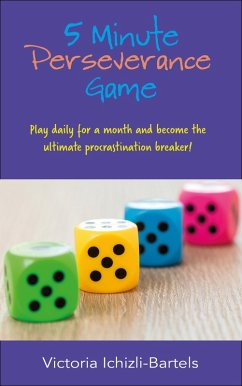 5 Minute Perseverance Game: Play Daily for a Month and Become the Ultimate Procrastination Breaker (eBook, ePUB) - Ichizli-Bartels, Victoria