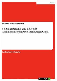 Selbstverständnis und Rolle der Kommunistischen Partei im heutigen China (eBook, ePUB)