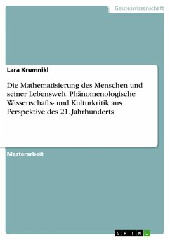 Die Mathematisierung des Menschen und seiner Lebenswelt. Phänomenologische Wissenschafts- und Kulturkritik aus Perspektive des 21. Jahrhunderts (eBook, ePUB)