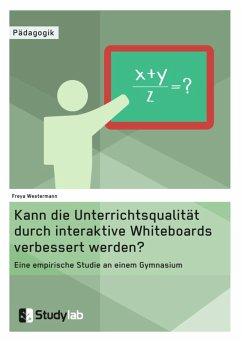 Kann die Unterrichtsqualität durch interaktive Whiteboards verbessert werden? (eBook, ePUB)