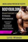 Bodybuilding Kraftsport und Fitness Kochbuch Muskelaufbau Protein Diät Rezepte (eBook, ePUB)