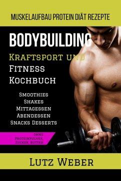Bodybuilding Kraftsport und Fitness Kochbuch Mu...