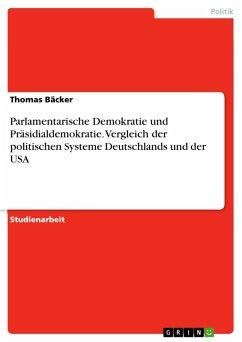 Parlamentarische Demokratie und Präsidialdemokratie. Vergleich der politischen Systeme Deutschlands und der USA (eBook, ePUB)