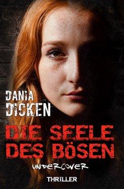 Die Seele des Bösen - Undercover / Sadie Scott Bd.6 (eBook, ePUB) - Dicken, Dania