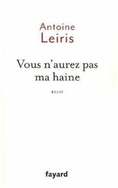 Vous n'aurez pas ma haine - Leiris, Antoine