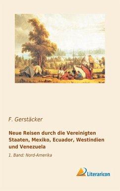 Neue Reisen durch die Vereinigten Staaten, Mexiko, Ecuador, Westindien und Venezuela - Gerstäcker, F.