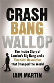 Crash Bang Wallop: The Inside Story of London's Big Bang and a Financial Revolution That Changed the World