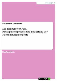 Das Tempelhofer Feld. Partizipationsprozess und Bewertung der Nachnutzungskonzepte (eBook, PDF)