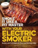 Smoke It Like a Pit Master with Your Electric Smoker (eBook, ePUB)