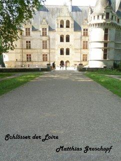 Schlösser der Loire (eBook, ePUB) - Groschopf, Matthias