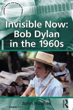 Invisible Now: Bob Dylan in the 1960s (eBook, ePUB)